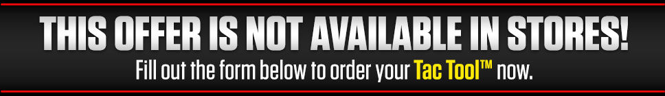 Fill out the form below to order your Tac Tool™ now!